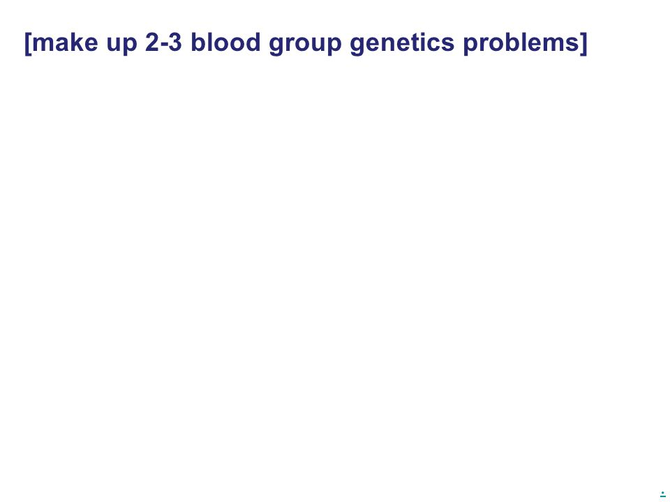 [make up 2-3 blood group genetics problems]